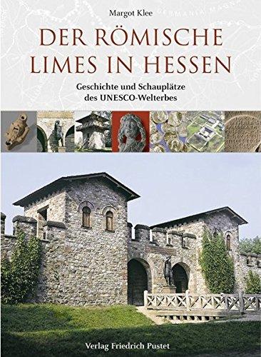 Der römische Limes in Hessen: Geschichte und Schauplätze des UNESCO-Welterbes