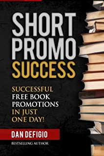 Short Promo Success: How To Run Successful Free Promotions In Just One Day!