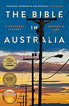 The Bible in Australia: A cultural history by [Meredith Lake]