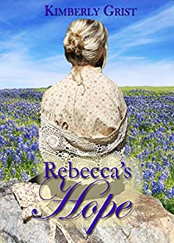 Rebecca's Hope (Carrie Town Texas Book 1) by [Kimberly Grist]