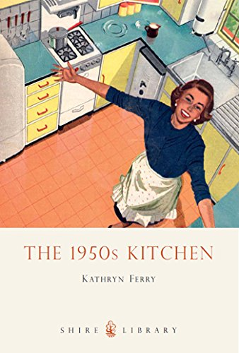 The 1950s Kitchen (Shire Library Book 627) (English Edition)