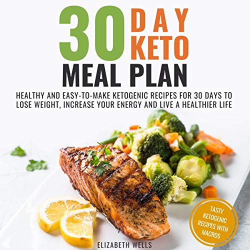 30 Day Keto Meal Plan: Healthy and Easy-to-Make Ketogenic Recipes for 30 Days to Lose Weight, Increase Your Energy and Live a Healthier Life audiobook cover art