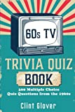 60s TV Trivia Quiz Book: 300 Multiple Choice Quiz Questions from the 1960s: Volume 1 (TV Trivia Quiz Book - 1960s TV Trivia)