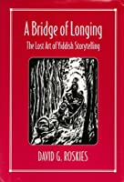 A Bridge of Longing: The Lost Art of Yiddish Storytelling