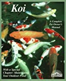 Koi: Everything About Selection, Care, Nutrition, Diseases, Breeding, Pond Design and Maintenance, and Popular Aquatic Plants (Barron's Complete Pet Owner's Manuals)