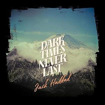 Dark Times Never Last