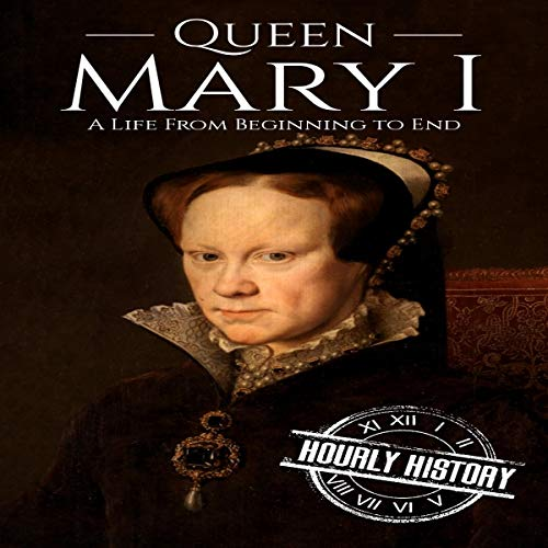 Queen Mary I: A Life from Beginning to End audiobook cover art