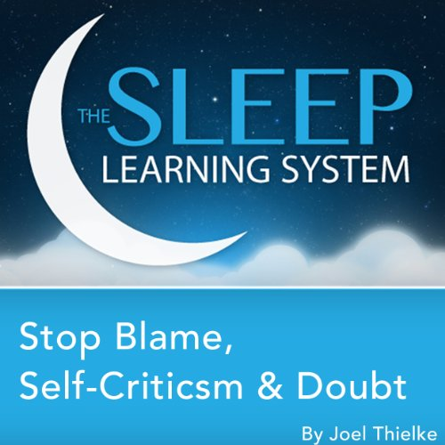 Stop Blame, Self-Criticism, and Doubt, Guided Meditation and Affirmations (The Sleep Learning System) cover art