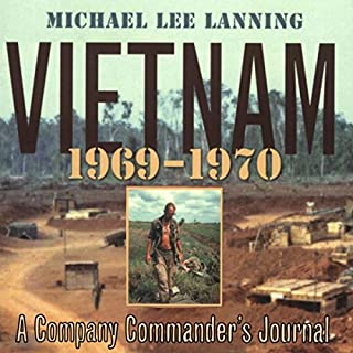 Vietnam, 1969 - 1970: A Company Commander's Journal (No.1)                   By:                                                                                                                                 Col. Michael Lee Lanning                               Narrated by:                                                                                                                                 Alexander MacDonald                      Length: 8 hrs and 40 mins     9 ratings     Overall 4.4