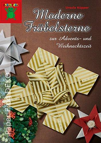 Moderne Fröbelsterne zur Advents- und Weihnachtszeit: Als Dekoration für Weihnachtsbaum, Adventskranz, Tisch oder Geschenkverpackung (Paper Frog DEKO)