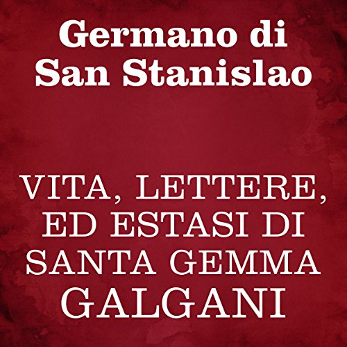 Vita, lettere, ed estasi di Santa Gemma Galgani copertina