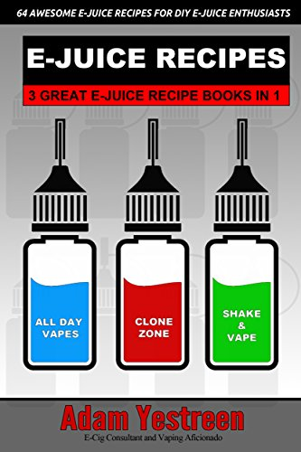 E-Juice Recipes: A Definitive Collection of 64 Awesome E-Juice Recipes: 3 Ebooks in 1 (All Day Vapes Book 4) (English Edition)