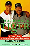 Training a Tiger: A Father s Guide to Raising a Winner in Both Golf and Life