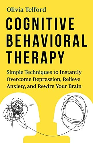 Cognitive Behavioral Therapy Simple Techniques to Instantly Overcome Depression Relieve Anxiety product image