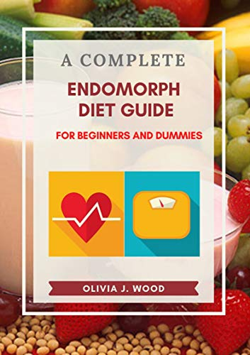 A Complete Endomorph Diet Guide For Beginners And Dummies