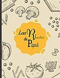 Las recetas de Papá: Libro de cocina en blanco para rellenar con tus platos favoritos - 100 recetas
