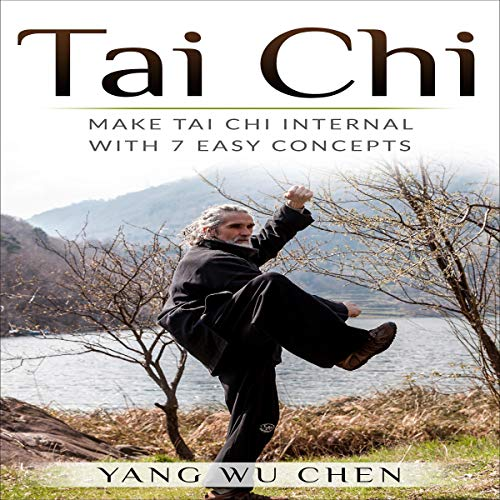 Tai Chi: Make Tai Chi Internal with 7 Easy Concepts  By  cover art