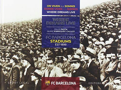 FC Barcelona Stadiums. 1899-2019. Donde viven los sueños: 6 (Deportes)