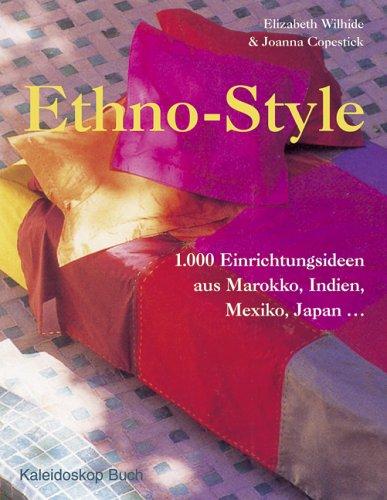 Ethno-Style: 1000 Einrichtungsideen aus Marokko, Indien, Mexiko, Japan...