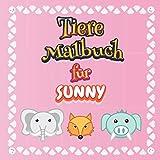 Tiere Malbuch für Sunny: Ein schönes und nützliches Zeichen- und Malbuch, das Sunny zum Ausmalen und Entspannen gewidmet ist