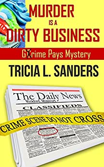 Murder is a Dirty Business (Grime Pays Mystery Book 1) by [Tricia L. Sanders]