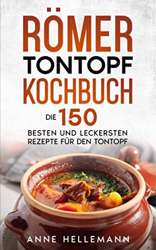 Römer Tontopf Kochbuch: Die 150 besten und leckersten Rezepte für den Tontopf.