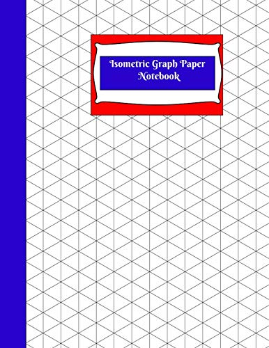 Isometric Graph Paper Notebook: Isometric Graph Paper Notebook: R-Blue Grid of Equilateral Triangles, Use for all 3D Designs like Architecture, Landscaping, 3D Printer Projects and Maths Geometry