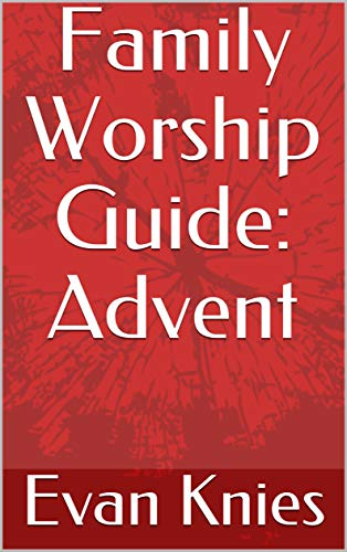 Family Worship Guide: Advent by [Evan Knies]