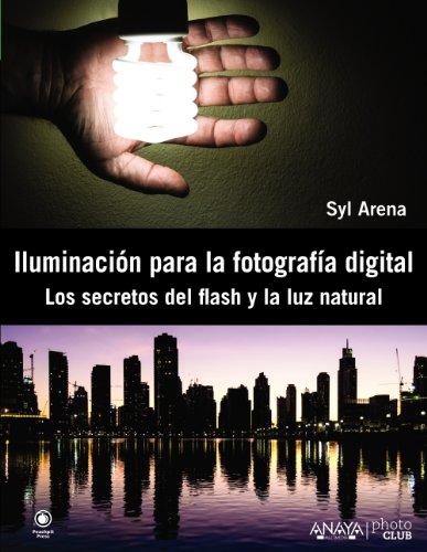 Iluminación para la fotografía digital. Los secretos del flash y la luz...