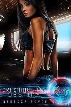 Crashing Into Destiny: A Science Fiction Reverse Harem Romance (Wings of Artemis Book 3) by [Rebecca Royce]