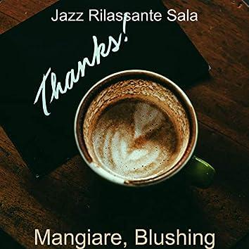 Mangiare, Blushing