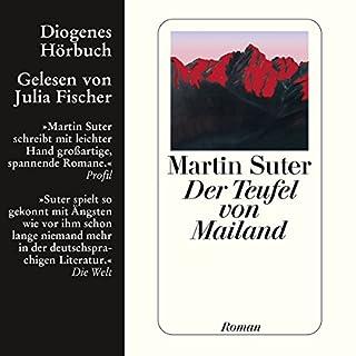 Der Teufel von Mailand                   Autor:                                                                                                                                 Martin Suter                               Sprecher:                                                                                                                                 Julia Fischer                      Spieldauer: 7 Std. und 33 Min.     239 Bewertungen     Gesamt 3,9