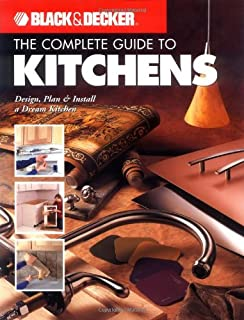 Complete Guide to Kitchens: Design, Plan & Install Your Dream Kitchen (Black & Decker)