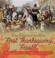 What Happened During the First Thanksgiving Feast? - Thanksgiving Stories Grade 3 - Children's American History