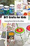 DIY Crafts for Kids: Amazing Projects Kids Can Do at Home: Crafts for Kids (English Edition)...