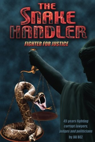 Compare Textbook Prices for The Snake Handler: Fighter for Justice: 45 years fighting corrupt lawyers, judges and politicians  ISBN 9780692765173 by Bez, Jai,Anderson, Paull
