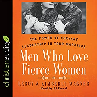 Men Who Love Fierce Women     The Power of Servant Leadership in Your Marriage              By:                                                                                                                                 Leroy Wagner,                                                                                        Kimberly Wagner                               Narrated by:                                                                                                                                 Al Kessel                      Length: 7 hrs and 19 mins     49 ratings     Overall 4.5