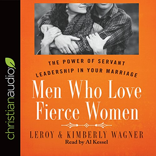 Men Who Love Fierce Women     The Power of Servant Leadership in Your Marriage              By:                                                                                                                                 Leroy Wagner,                                                                                        Kimberly Wagner                               Narrated by:                                                                                                                                 Al Kessel                      Length: 7 hrs and 19 mins     52 ratings     Overall 4.5