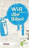 WIR erzählen DIE BIBEL: Texte der Einheitsübersetzung aus ungewöhnlicher Perspektive lesen