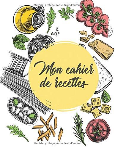 Cahier de recettes à remplir: 100 pages de mes recettes de cuisine de famille à écrire  ( format 21,6 x 27,9 cm / 8,5 x 11 pouces )