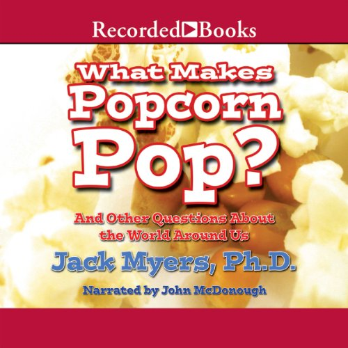 What Makes Popcorn Pop?     And Other Questions About the World Around Us              De :                                                                                                                                 Jack Myers                               Lu par :                                                                                                                                 John McDonough                      Durée : 1 h et 49 min     Pas de notations     Global 0,0
