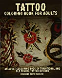 Tattoo Coloring Book For Adults: An Adult Colouring Book of Traditional and Old School Tattoo Designs: Volume 1 (Tattoo Coloring Books)