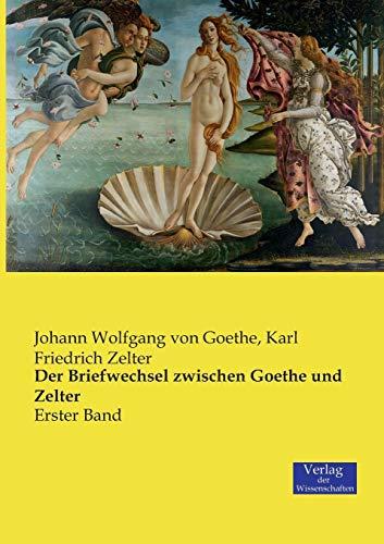 Der Briefwechsel zwischen Goethe und Zelter: Erster Band
