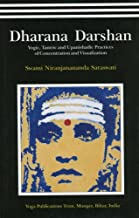Dharana Darshan-Yogic,Tantric and Upanishadic Practices of Concentration and Visualization