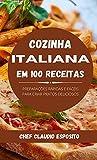 Cozinha italiana em 100 receitas: preparações rápidas e fáceis para criar pratos deliciosos