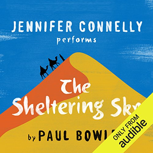 The Sheltering Sky                   By:                                                                                                                                 Paul Bowles                               Narrated by:                                                                                                                                 Jennifer Connelly                      Length: 10 hrs and 30 mins     651 ratings     Overall 3.9