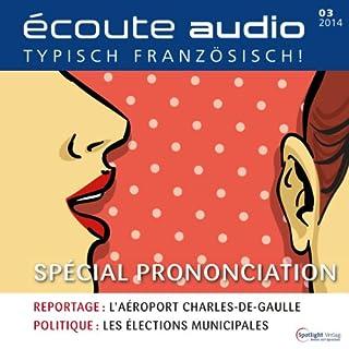 Écoute Audio - spécial prononciation. 3/2014     Französisch lernen Audio - Aussprache              Autor:                                                                                                                                 div.                               Sprecher:                                                                                                                                 div.                      Spieldauer: 1 Std. und 1 Min.     2 Bewertungen     Gesamt 3,5