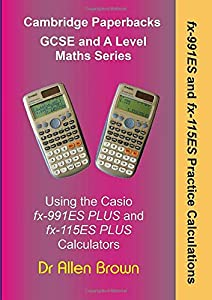 fx-991ES and fx-115ES Practice Calculations: Using the Casio fx-991ES Plus and fx-115ES Plus Calculators
