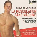 Guide pratique de la musculation sans machine + DVD