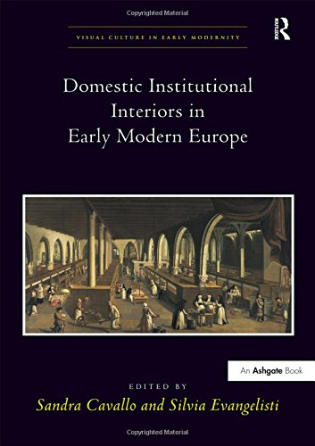 Domestic Institutional Interiors in Early Modern Europe: 5 (Visual Culture in Early Modernity)